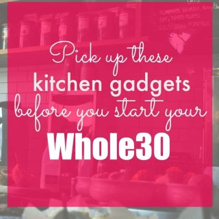 10 Best Kitchen Gadgets for Your Whole30