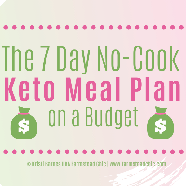 This Seven Day No Cook Keto Meal Plan makes eating low carb and losing weight affordable and easy. The meals were formulated with a budget in mind and make the most of the grocery list, repeating ingredients to save money. Each meals averages out to less than $4 a piece! #ketomealplan #nocookketo #freeketomealplan #farmsteadchic
