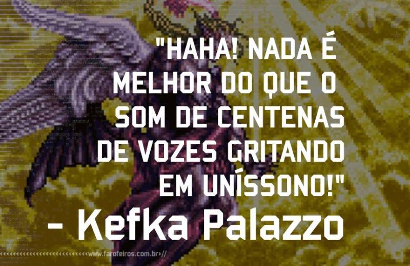 Keefka Palazzo - Final Fantasy VI - Pensamento - Blog Farofeiros