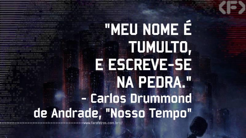 Pensamento - Nosso Tempo - Carlos Drummond de Andredade - Blog Farofeiros