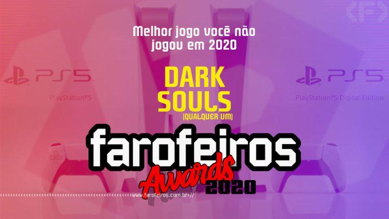 FAROFEIROS AWARDS 2020 - Dark Souls - Blog Farofeiros