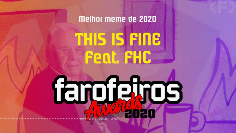 FAROFEIROS AWARDS 2020 - This is fine feat FHC - Blog Farofeiros