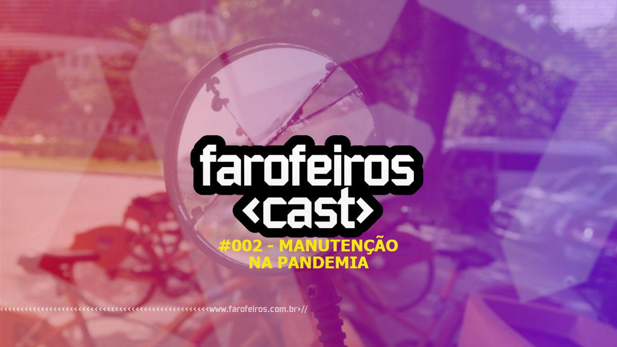 Farofeiros Cast #002 - Manutenção na pandemia - Blog Farofeiros