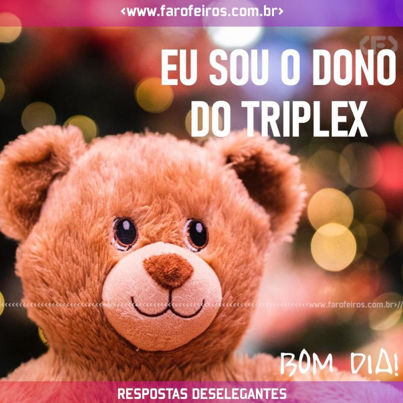 Respostas Deselegantes - Bom Dia Triplex - Blog Farofeiros
