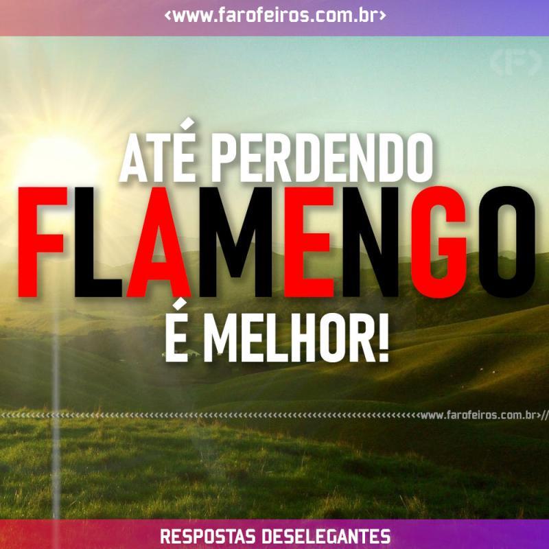 Respostas Deselegantes - Flamengo é Melhor - Blog Farofeiros