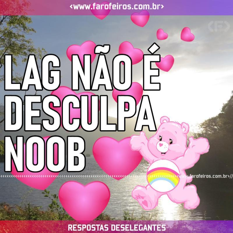 Respostas Deselegantes - LAG noob - Blog Farofeiros