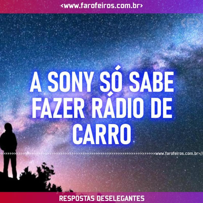 Respostas Deselegantes - Sony - Blog Farofeiros