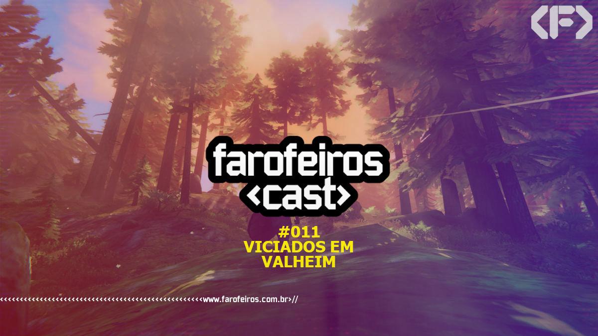 Viciados em Valheim - Farofeiros Cast - Blog Farofeiros