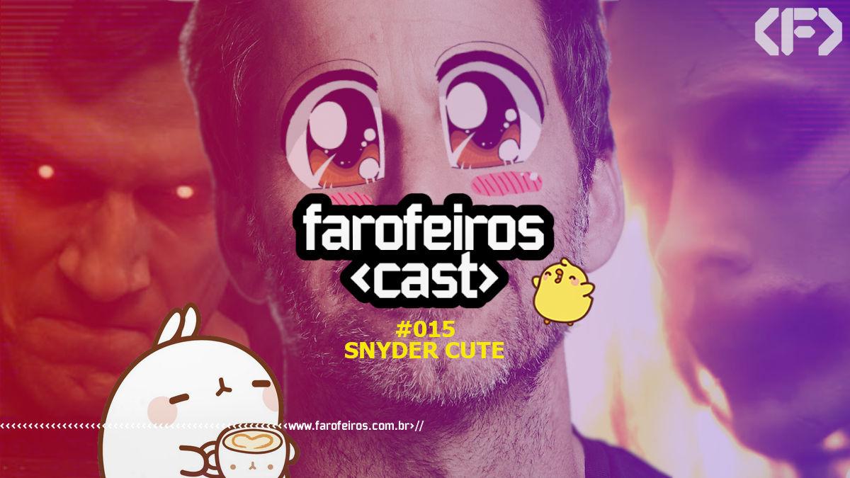 Farofeiros Cast #015 - Snyder Cut - Snyder Cute - Blog Farofeiros
