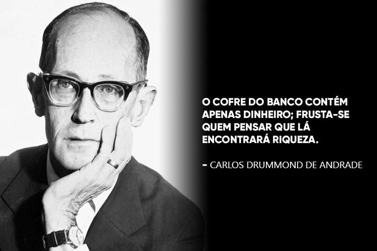 """Carlos Drummond de Andrade e a frase: """"O cofre do banco contém apenas dinheiro; frusta-se quem pensar que lá encontrará riqueza."""""""