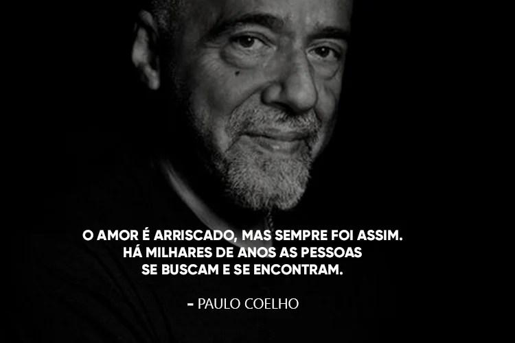 Paulo Coelho e a frase: O amor é arriscado, mas sempre foi assim. Há milhares de anos as pessoas se buscam e se encontram.