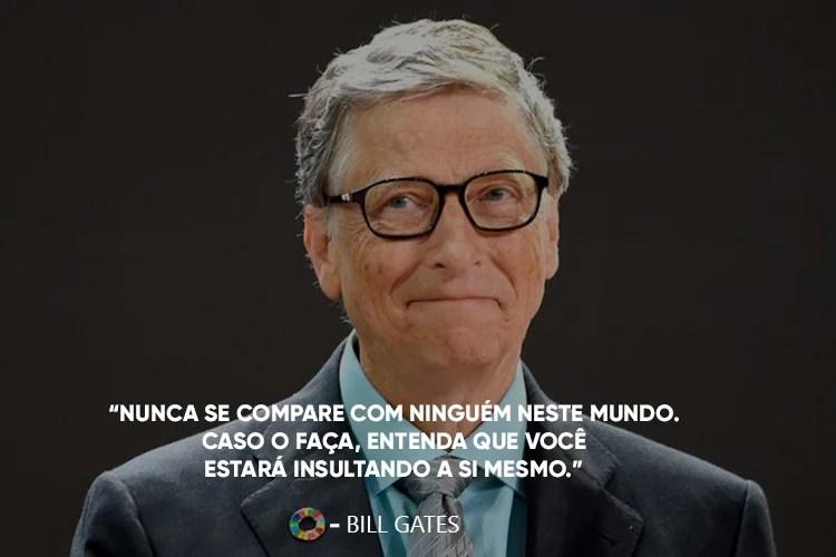 """Foto do Bill Gates com a frase: """"Nunca se compare com ninguém neste mundo. Caso o faça, entenda que você estará insultando a si mesmo."""" , por cima."""