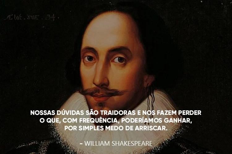 """Imagem de Shakespeare com a frase: """"Nossas dúvidas são traidoras e nos fazem perder o que, com frequência, poderíamos ganhar, por simples medo de arriscar."""""""