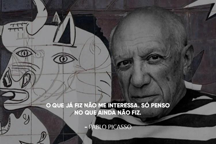 """Foto de Pablo Picasso, com a frase: """"O que já fiz não me interessa. Só penso no que ainda não fiz."""