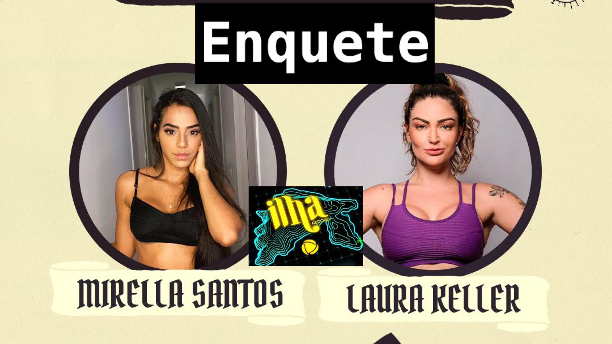 Lura Keller e Mirella Santos estão no Desafio de Sobrevivência da semana. Dessa forma, a Enquete quer saber sua opinião de torcida. Fonte: Redes Sociais