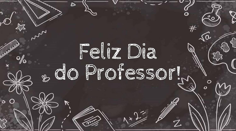 """Foto com a frase: """"Feliz Dia do Professor""""."""