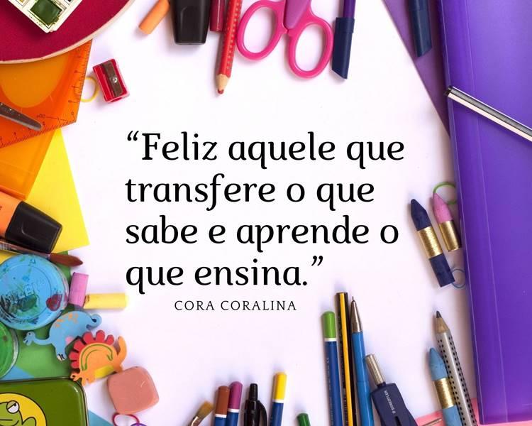 """Foto com a frase: """"Feliz aquele que transfere o que sabe e aprende o que ensina."""" Cora Coralina"""