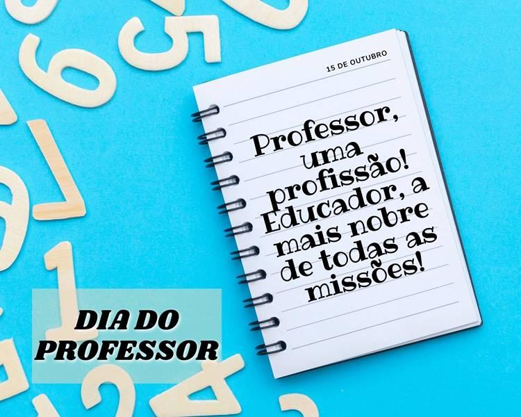 """Foto com a frase para o Dia do Professor: """"Professor, uma profissão! Educador, a mais nobre de todas as missões."""""""