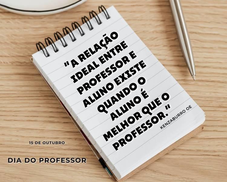 """Foto com a frase: """"A relação ideal entre professor e aluno existe quando o aluno é melhor que o professor."""" Kenzaburro Oe"""