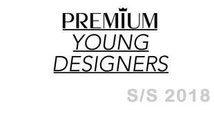 PREMIUM YOUNG DESIGNERS S/S 2018