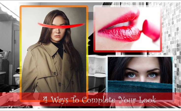 4 Ways To Complete Your Look