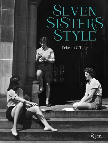 © Seven Sisters Style: The All-American Preppy Look by Rebecca C. Tuite, Rizzoli New York, 2014