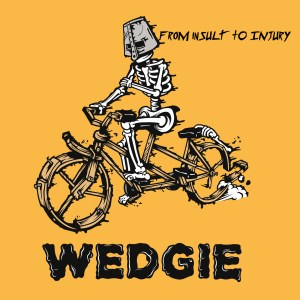 Wedgie - From Insult To Injury