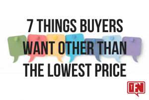 7 Things Buyers Want Other Than The Lowest Price