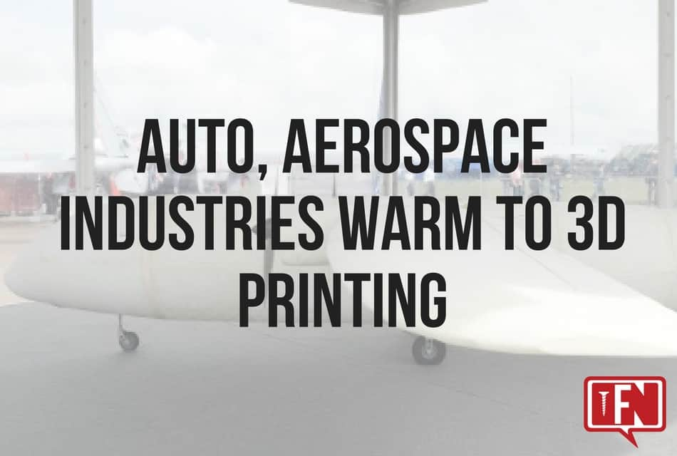 Auto, Aerospace Industries Warm to 3D Printing