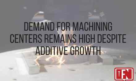 Demand for Machining Centers Remains High Despite Additive Growth