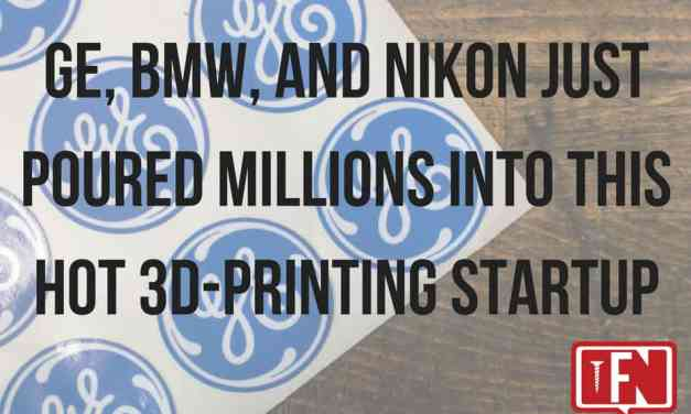 GE, BMW & Nikon Just Poured Millions Into This Hot 3D-Printing Startup