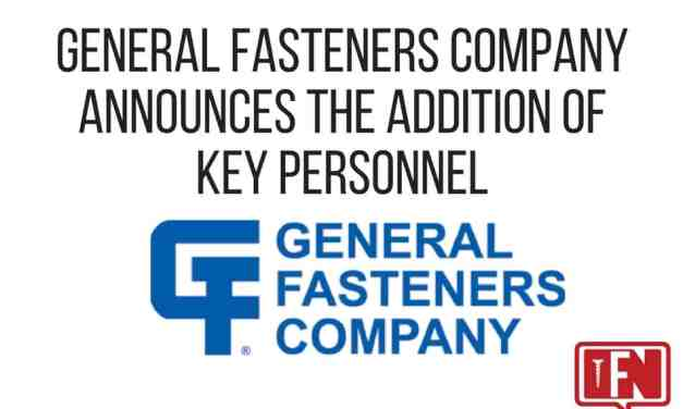 General Fasteners Company Announces the Addition of Key Personnel