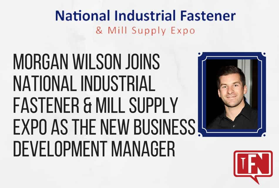 Morgan Wilson Joins National Industrial Fastener & Mill Supply Expo as the New Business Development Manager