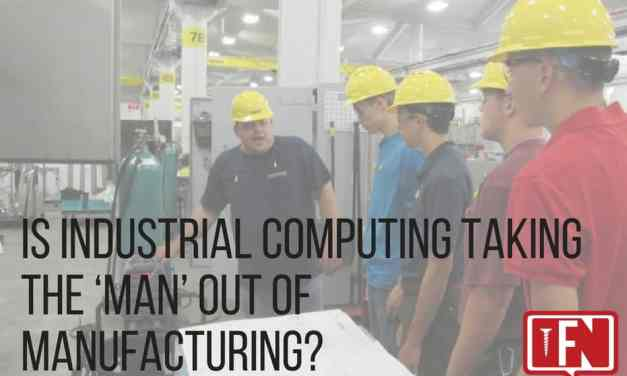 Is Industrial Computing Taking the 'Man' Out of Manufacturing?