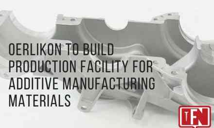 Oerlikon to Build Production Facility for Additive Manufacturing Materials