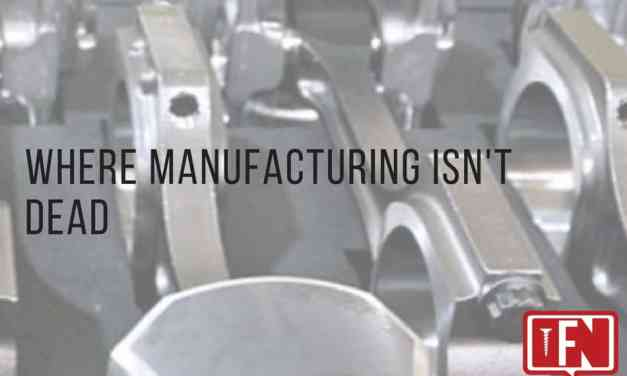 Where Manufacturing Isn't Dead