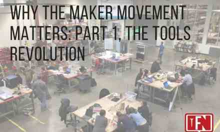 Why the Maker Movement Matters: Part 1, the Tools Revolution