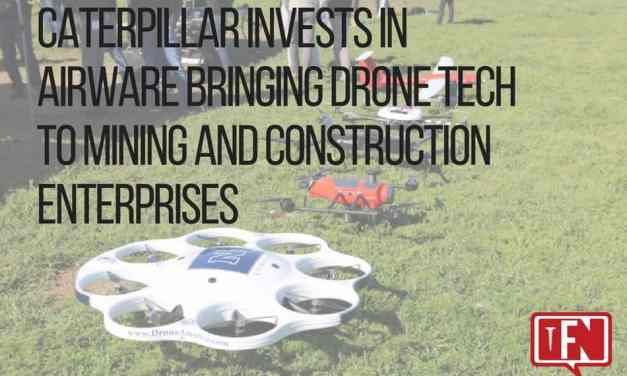 Caterpillar Invests in Airware Bringing Drone Tech to Mining and Construction Enterprises