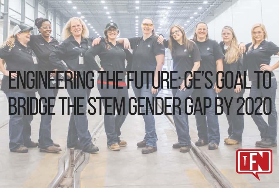 Engineering The Future: GE's Goal To Bridge The STEM Gender Gap By 2020