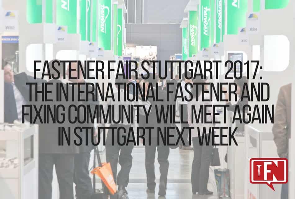 Fastener Fair Stuttgart 2017: The International Fastener and Fixing Community Will Meet Again in Stuttgart Next Week