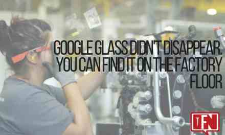 Google Glass Didn't Disappear. You Can Find It On The Factory Floor