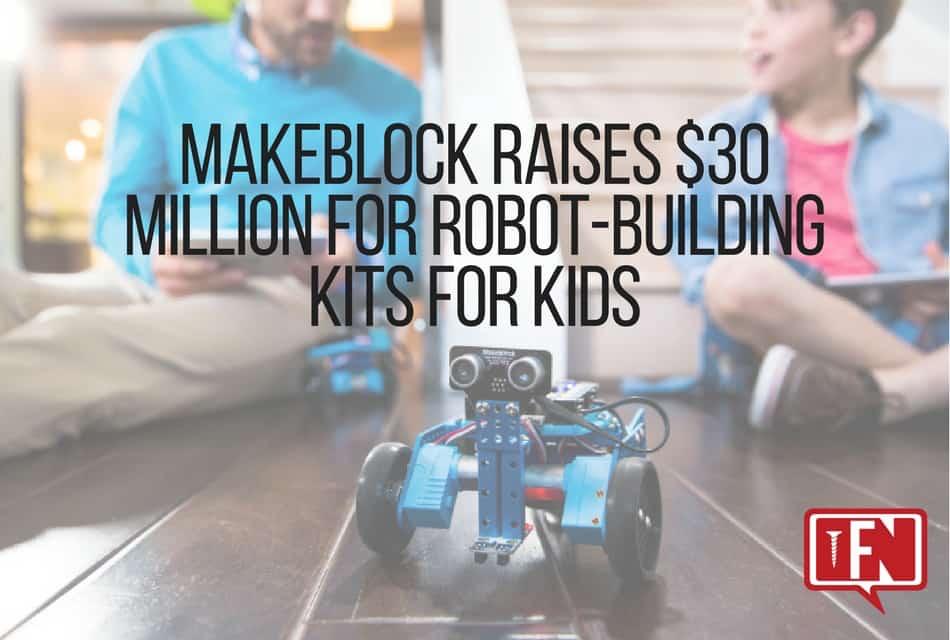 Makeblock Raises $30 Million for Robot-Building Kits for Kids