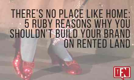 There's No Place Like Home: 5 Ruby Reasons Why You Shouldn't Build Your Brand on Rented Land