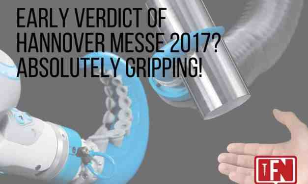 Early Verdict of Hannover Messe 2017? Absolutely Gripping!