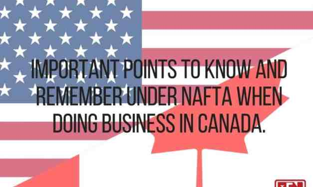 Important Points to Know and Remember Under NAFTA When Doing Business in Canada
