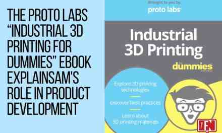 "The Proto Labs ""Industrial 3D Printing For Dummies"" eBook ExplainsAM's Role in Product Development"