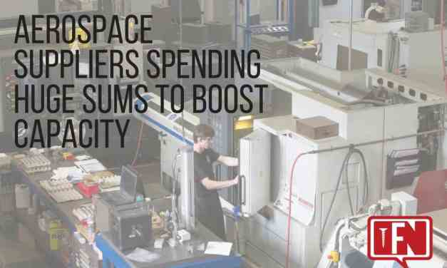 Aerospace Suppliers Spending Huge Sums to Boost Capacity