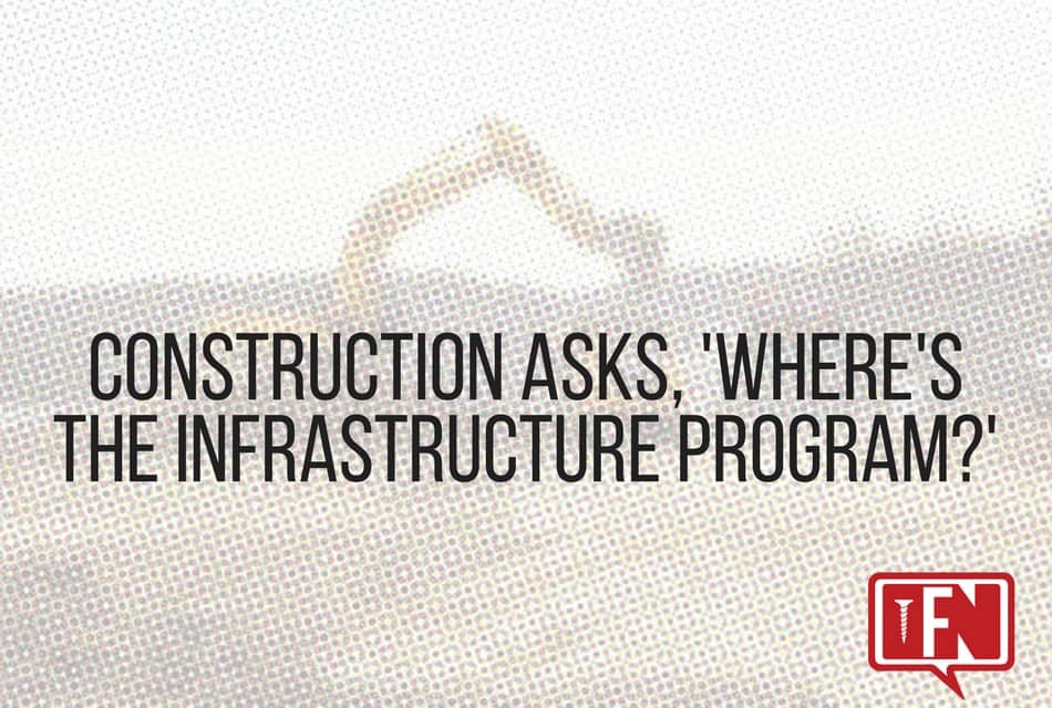Construction Asks, 'Where's the Infrastructure Program?'