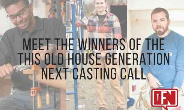 Meet the Winners of the This Old House Generation NEXT Casting Call