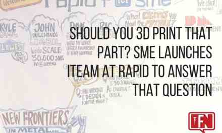 Should You 3D Print That Part? SME Launches ITEAM at RAPID to Answer That Question